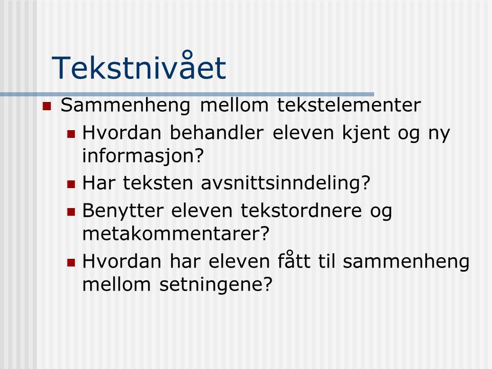 Tekstnivået Sammenheng mellom tekstelementer Hvordan behandler eleven kjent og ny informasjon? Har teksten avsnittsinndeling? Benytter eleven tekstord