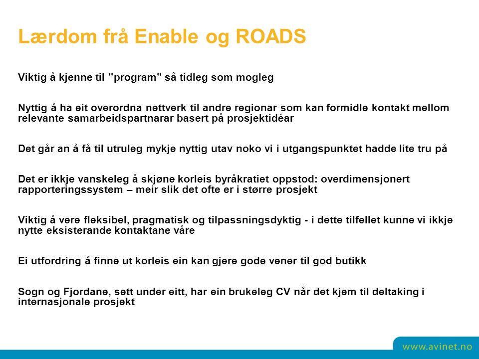 """Lærdom frå Enable og ROADS Viktig å kjenne til """"program"""" så tidleg som mogleg Nyttig å ha eit overordna nettverk til andre regionar som kan formidle k"""