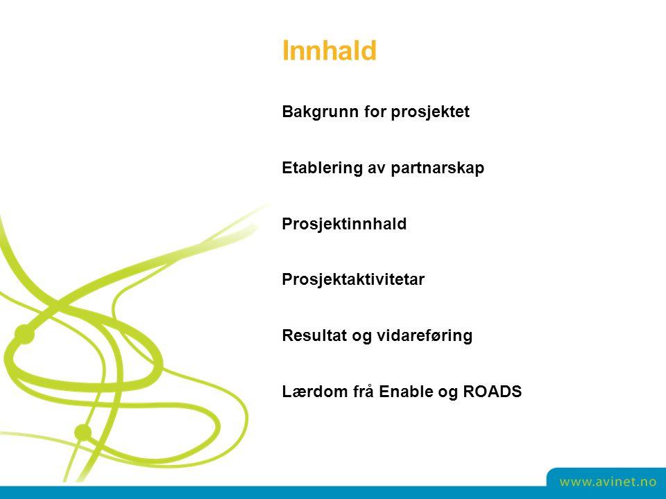 Innhald Bakgrunn for prosjektet Etablering av partnarskap Prosjektinnhald Prosjektaktivitetar Resultat og vidareføring Lærdom frå Enable og ROADS