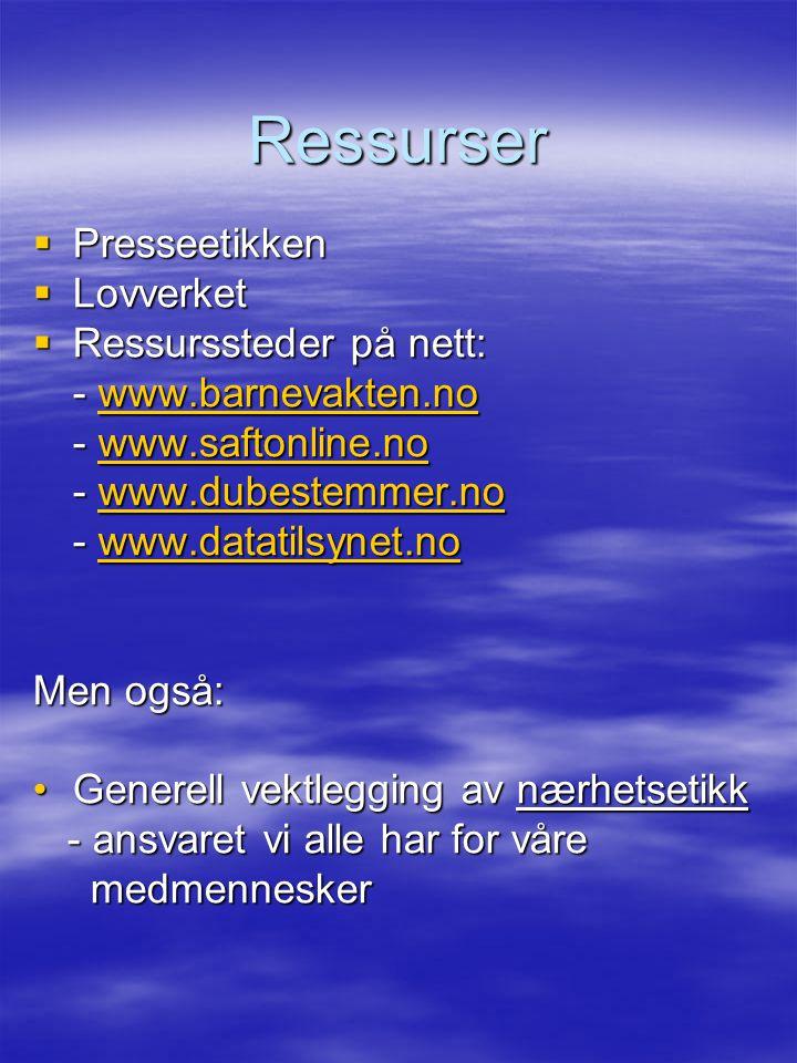 Ressurser  Presseetikken  Lovverket  Ressurssteder på nett: - www.barnevakten.no www.barnevakten.no - www.saftonline.no www.saftonline.no - www.dub