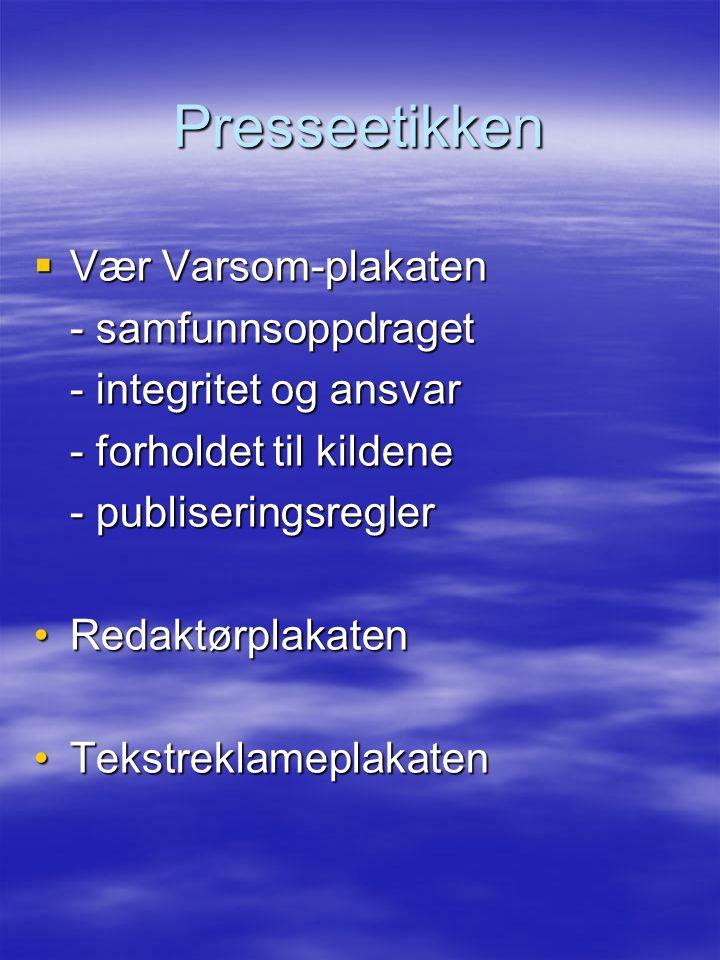 Presseetikken  Vær Varsom-plakaten - samfunnsoppdraget - integritet og ansvar - forholdet til kildene - publiseringsregler RedaktørplakatenRedaktørpl