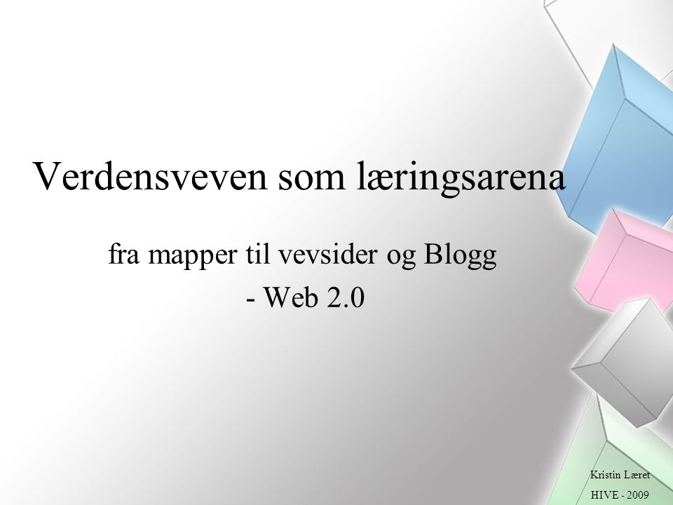 Verdensveven som læringsarena fra mapper til vevsider og Blogg - Web 2.0 Kristin Læret HIVE - 2009