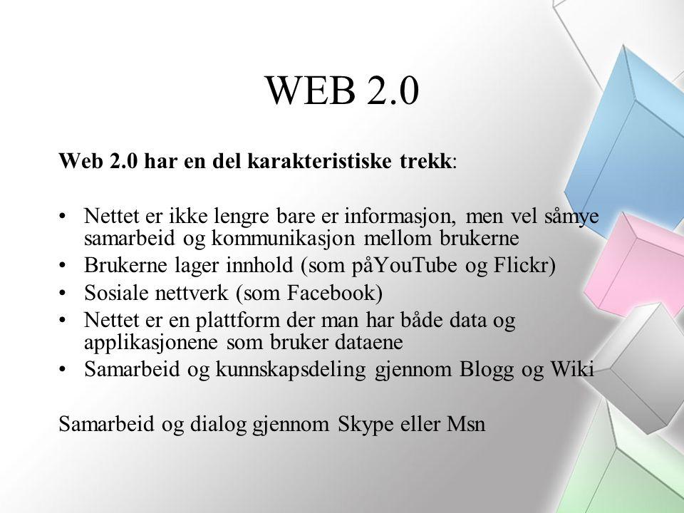 Web 2.0 har en del karakteristiske trekk: Nettet er ikke lengre bare er informasjon, men vel såmye samarbeid og kommunikasjon mellom brukerne Brukerne lager innhold (som påYouTube og Flickr) Sosiale nettverk (som Facebook) Nettet er en plattform der man har både data og applikasjonene som bruker dataene Samarbeid og kunnskapsdeling gjennom Blogg og Wiki Samarbeid og dialog gjennom Skype eller Msn WEB 2.0