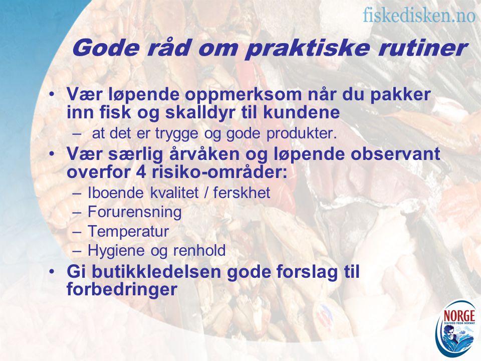 Gode råd om praktiske rutiner Vær løpende oppmerksom når du pakker inn fisk og skalldyr til kundene – at det er trygge og gode produkter.