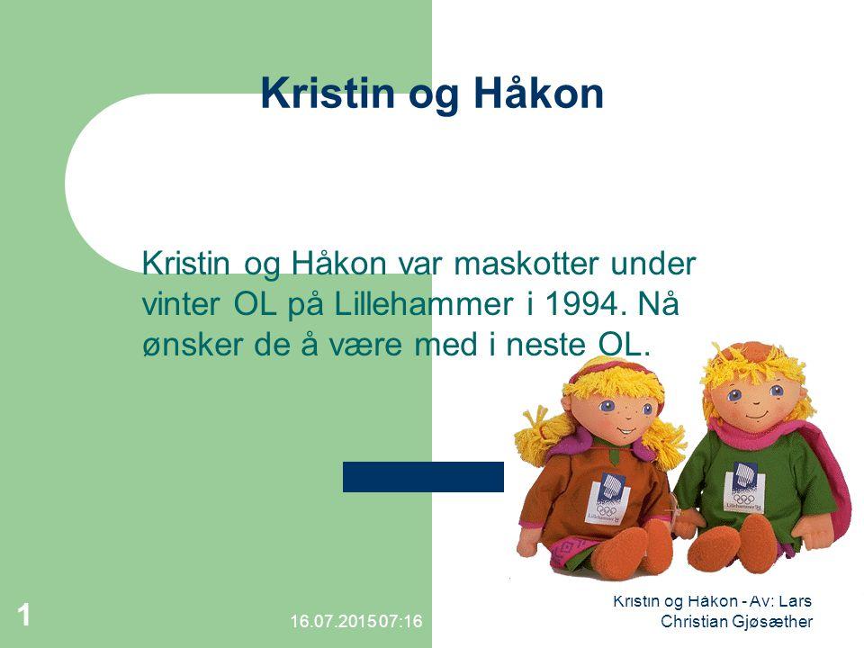 16.07.2015 07:18 Kristin og Håkon - Av: Lars Christian Gjøsæther 1 Kristin og Håkon Kristin og Håkon var maskotter under vinter OL på Lillehammer i 19