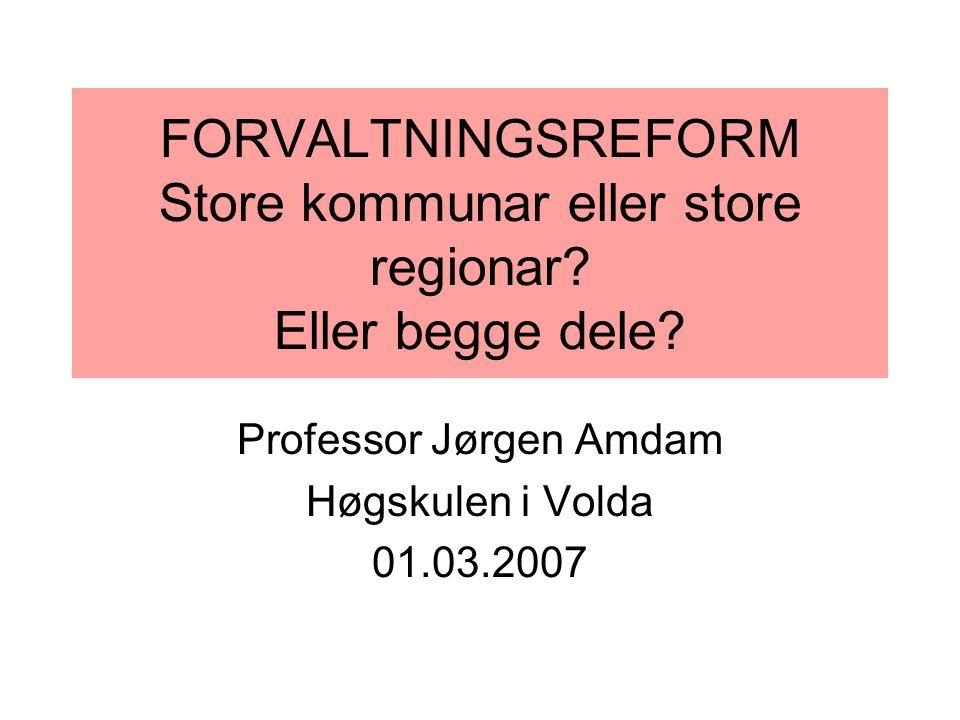 FORVALTNINGSREFORM Store kommunar eller store regionar.