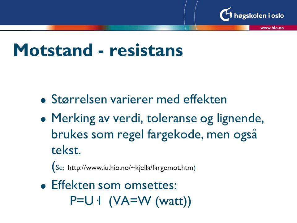 Motstand - resistans l Størrelsen varierer med effekten l Merking av verdi, toleranse og lignende, brukes som regel fargekode, men også tekst. ( Se: h