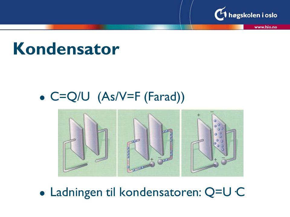 Kondensator l C=Q/U (As/V=F (Farad)) l Ladningen til kondensatoren: Q=U·C