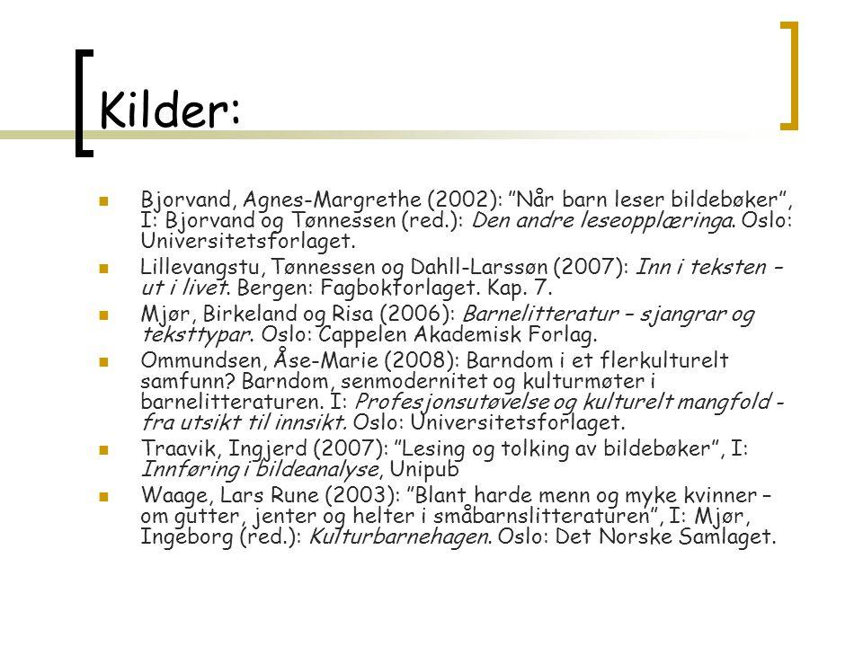 Kilder: Bjorvand, Agnes-Margrethe (2002): Når barn leser bildebøker , I: Bjorvand og Tønnessen (red.): Den andre leseopplæringa.