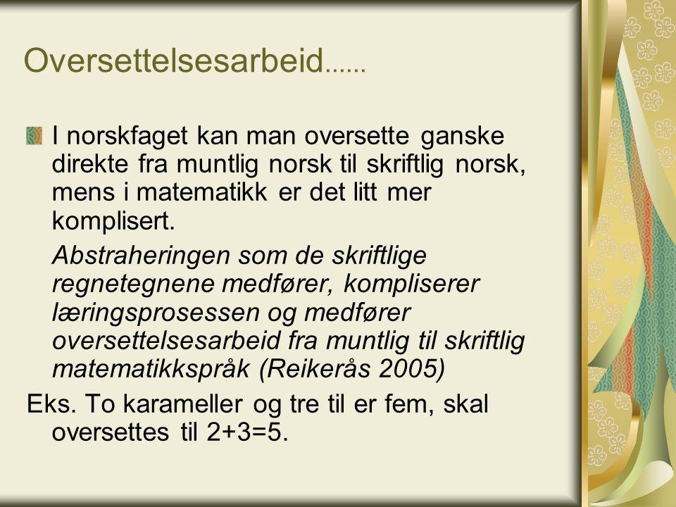 Oversettelsesarbeid...... I norskfaget kan man oversette ganske direkte fra muntlig norsk til skriftlig norsk, mens i matematikk er det litt mer kompl