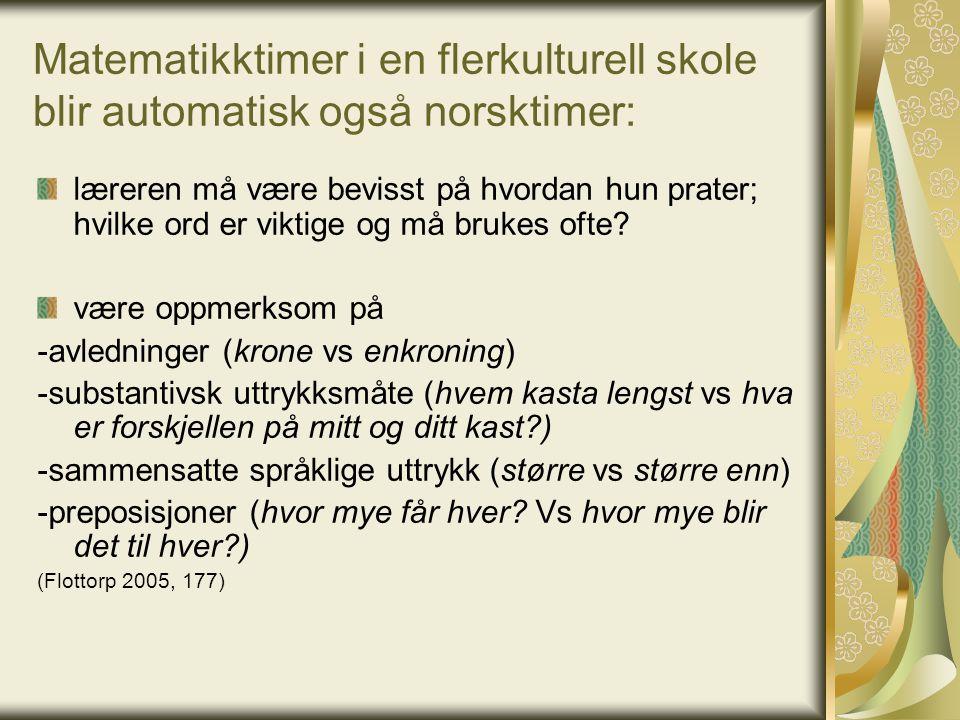 Matematikktimer i en flerkulturell skole blir automatisk også norsktimer: læreren må være bevisst på hvordan hun prater; hvilke ord er viktige og må b