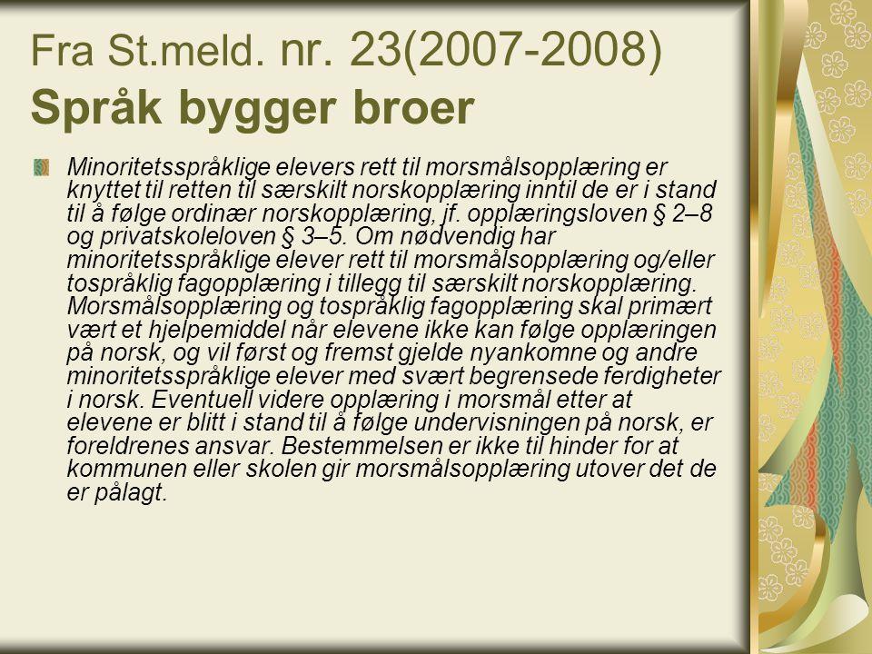 Fra St.meld. nr. 23(2007-2008) Språk bygger broer Minoritetsspråklige elevers rett til morsmålsopplæring er knyttet til retten til særskilt norskopplæ