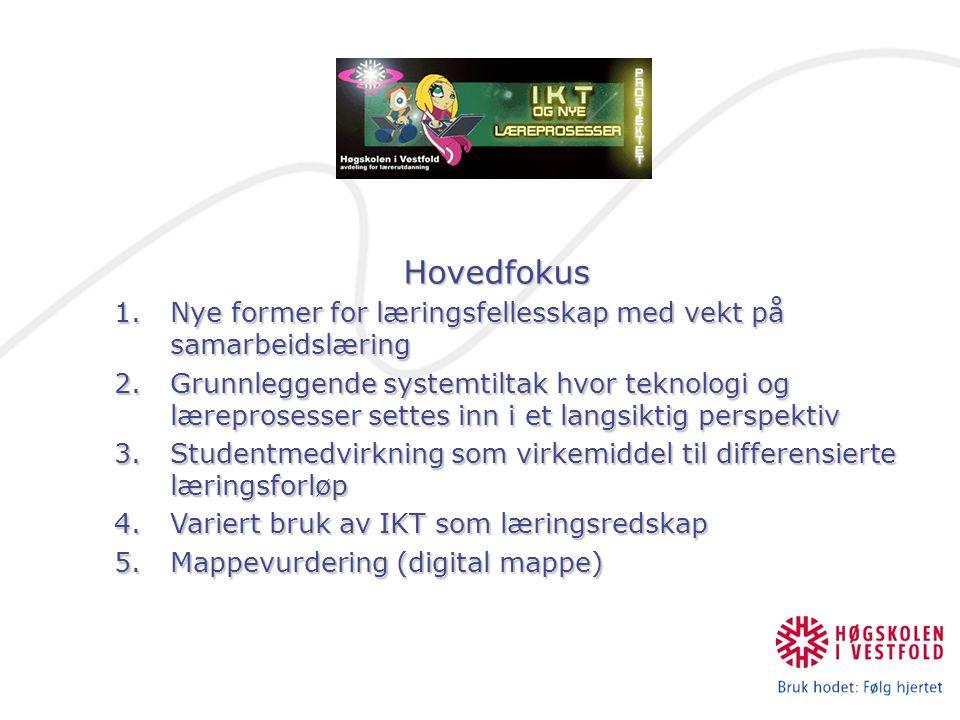 Hovedfokus Hovedfokus 1.Nye former for læringsfellesskap med vekt på samarbeidslæring 2.Grunnleggende systemtiltak hvor teknologi og læreprosesser settes inn i et langsiktig perspektiv 3.Studentmedvirkning som virkemiddel til differensierte læringsforløp 4.Variert bruk av IKT som læringsredskap 5.Mappevurdering (digital mappe)