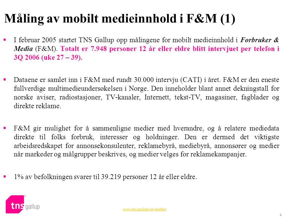 4 Måling av mobilt medieinnhold i F&M (1)  I februar 2005 startet TNS Gallup opp målingene for mobilt medieinnhold i Forbruker & Media (F&M).