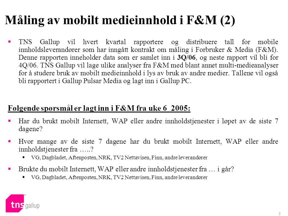 5 Måling av mobilt medieinnhold i F&M (2)  TNS Gallup vil hvert kvartal rapportere og distribuere tall for mobile innholdsleverandører som har inngått kontrakt om måling i Forbruker & Media (F&M).