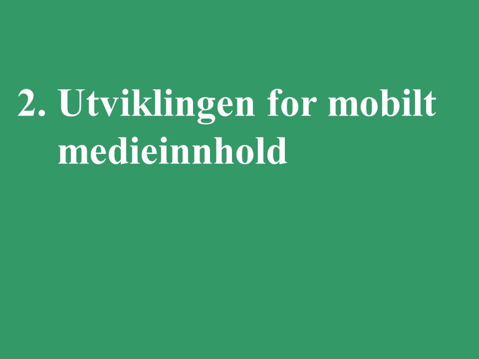 6 2. Utviklingen for mobilt medieinnhold
