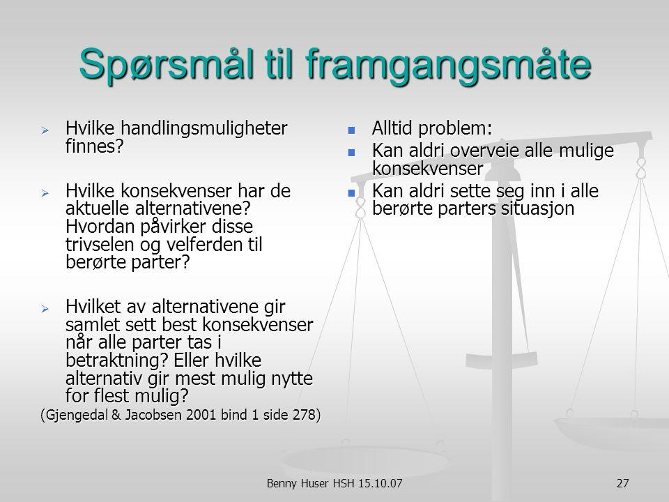 Benny Huser HSH 15.10.0727 Spørsmål til framgangsmåte  Hvilke handlingsmuligheter finnes.