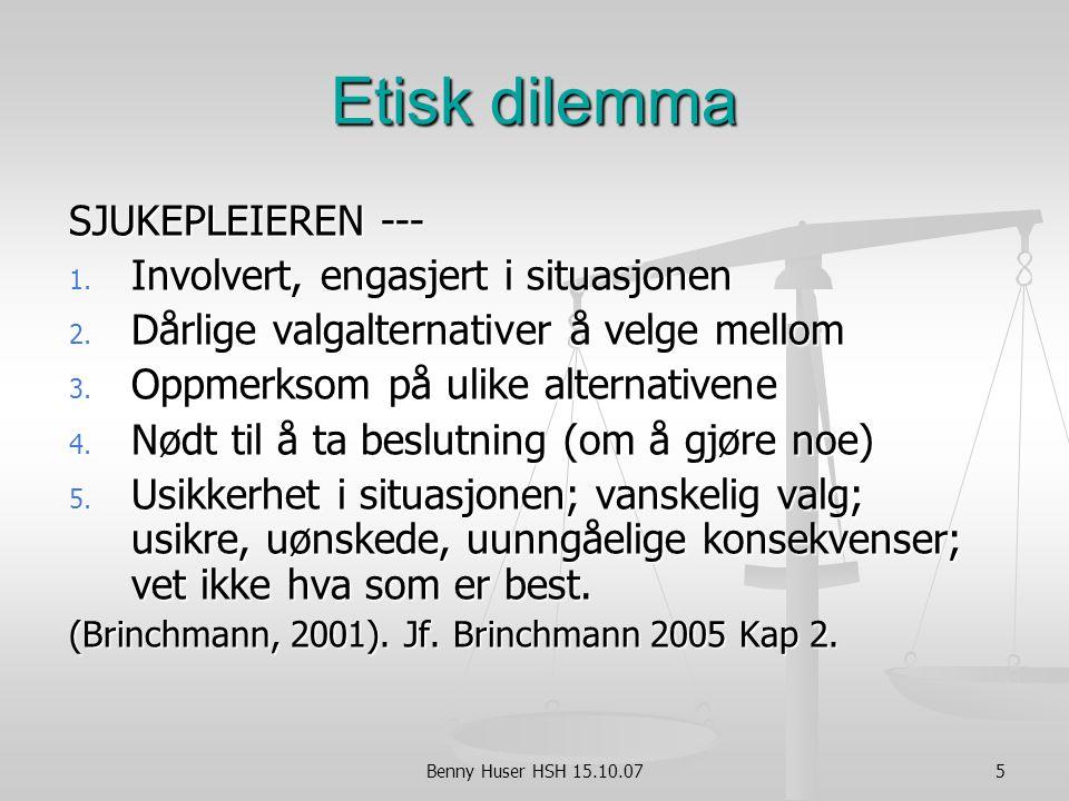 5 Etisk dilemma SJUKEPLEIEREN --- 1.Involvert, engasjert i situasjonen 2.