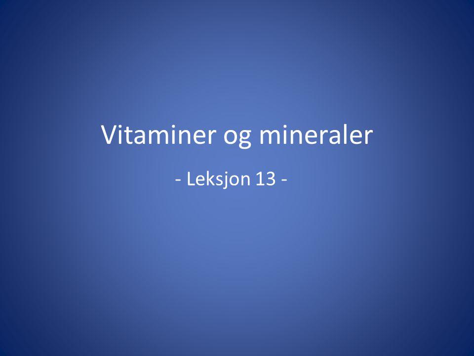 Vitaminer og mineraler - Leksjon 13 -