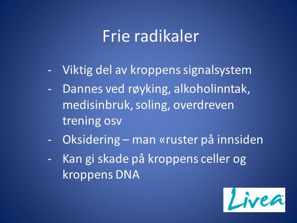 Frie radikaler -Viktig del av kroppens signalsystem -Dannes ved røyking, alkoholinntak, medisinbruk, soling, overdreven trening osv -Oksidering – man «ruster på innsiden -Kan gi skade på kroppens celler og kroppens DNA