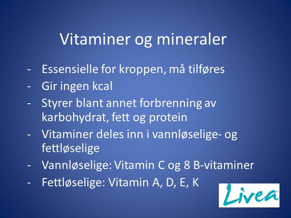 Vitaminer og mineraler -Essensielle for kroppen, må tilføres -Gir ingen kcal -Styrer blant annet forbrenning av karbohydrat, fett og protein -Vitaminer deles inn i vannløselige- og fettløselige -Vannløselige: Vitamin C og 8 B-vitaminer -Fettløselige: Vitamin A, D, E, K