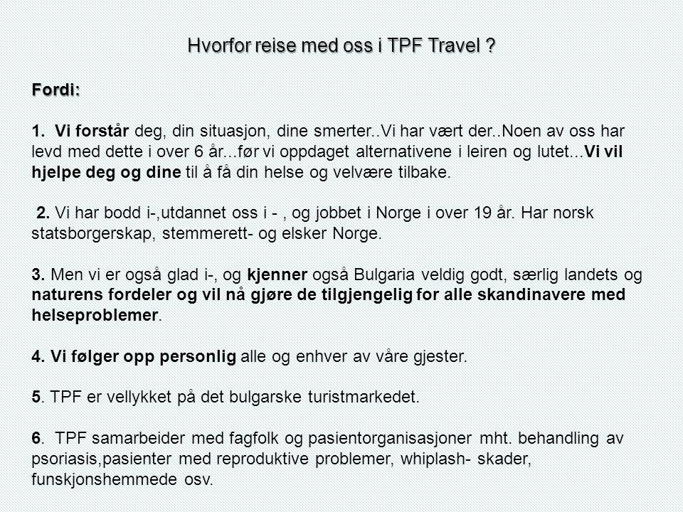 Hvorfor reise med oss i TPF Travel . Fordi: 1.