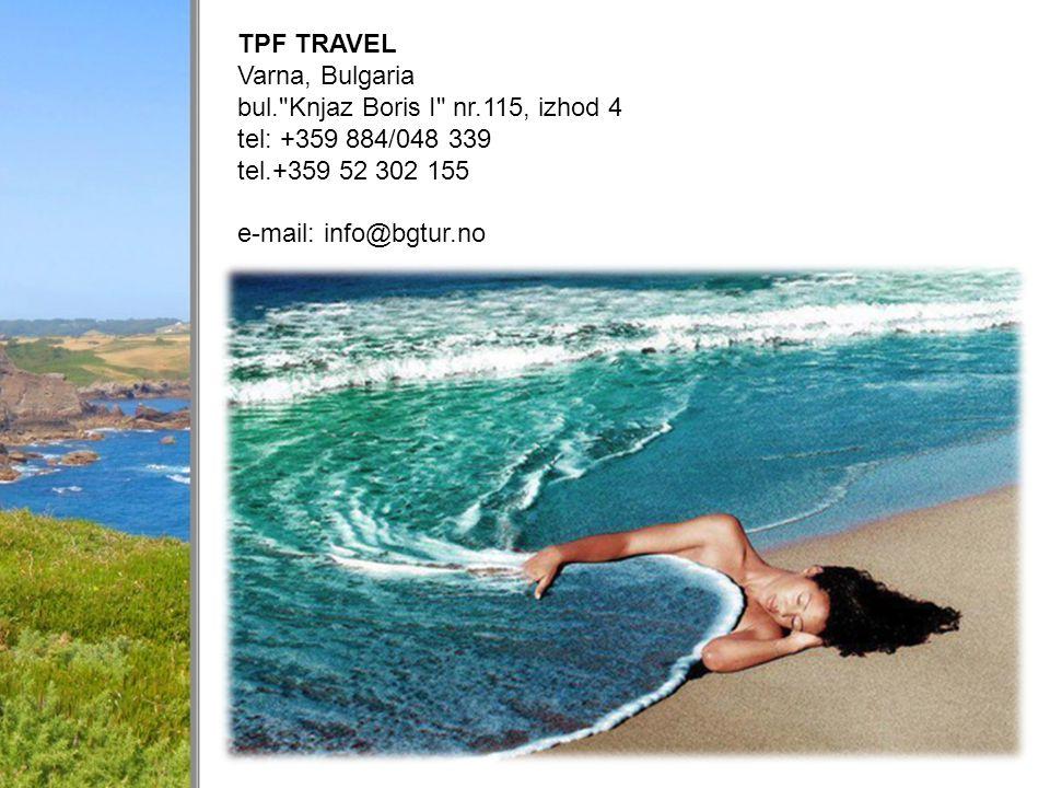 TPF TRAVEL Varna, Bulgaria bul. Knjaz Boris I nr.115, izhod 4 tel: +359 884/048 339 tel.+359 52 302 155 e-mail: info@bgtur.no