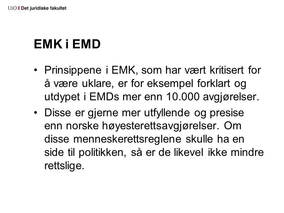 EMK i EMD Prinsippene i EMK, som har vært kritisert for å være uklare, er for eksempel forklart og utdypet i EMDs mer enn 10.000 avgjørelser. Disse er