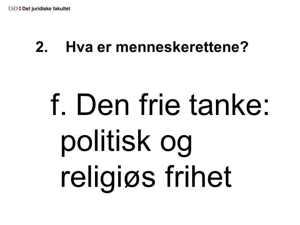 2.Hva er menneskerettene? f. Den frie tanke: politisk og religiøs frihet