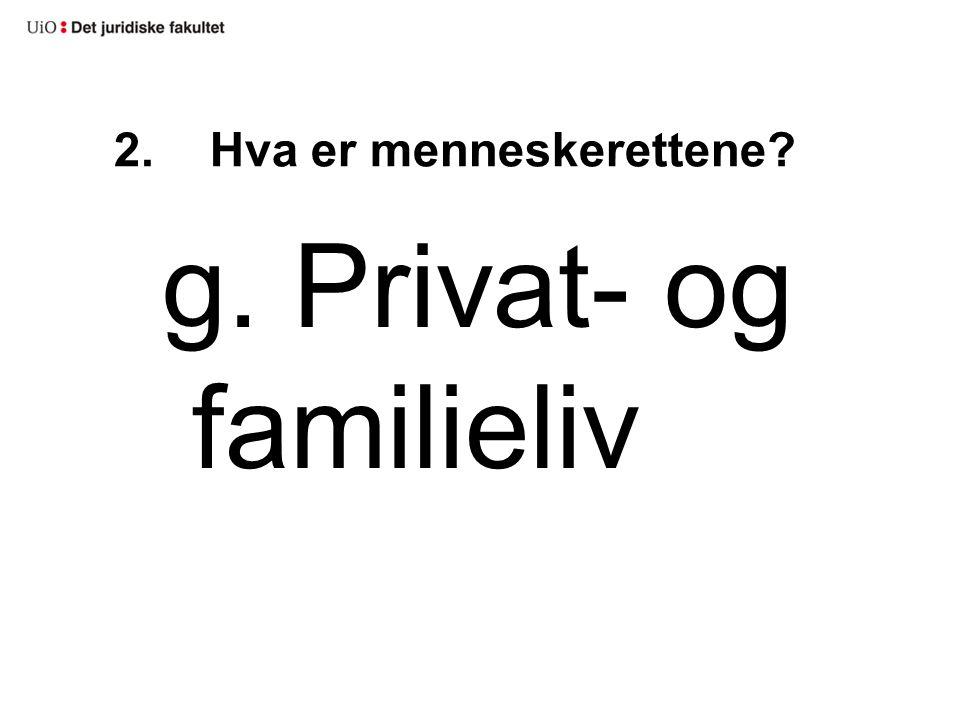 2.Hva er menneskerettene? g. Privat- og familieliv