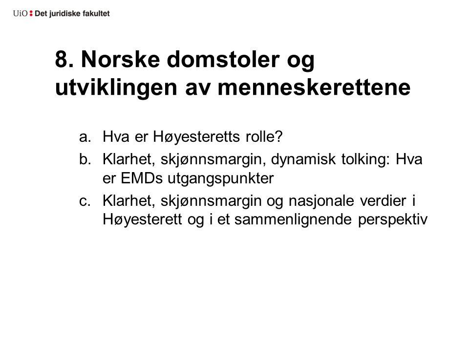 8. Norske domstoler og utviklingen av menneskerettene a.Hva er Høyesteretts rolle? b.Klarhet, skjønnsmargin, dynamisk tolking: Hva er EMDs utgangspunk