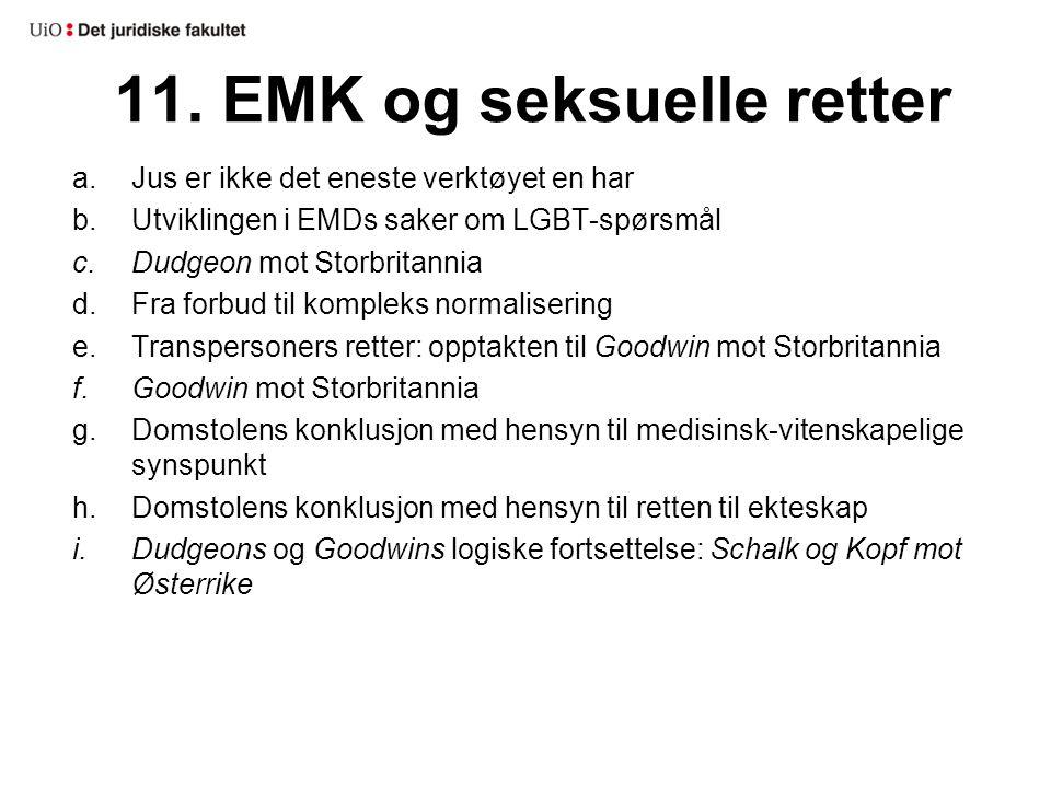 11. EMK og seksuelle retter a.Jus er ikke det eneste verktøyet en har b.Utviklingen i EMDs saker om LGBT-spørsmål c.Dudgeon mot Storbritannia d.Fra fo