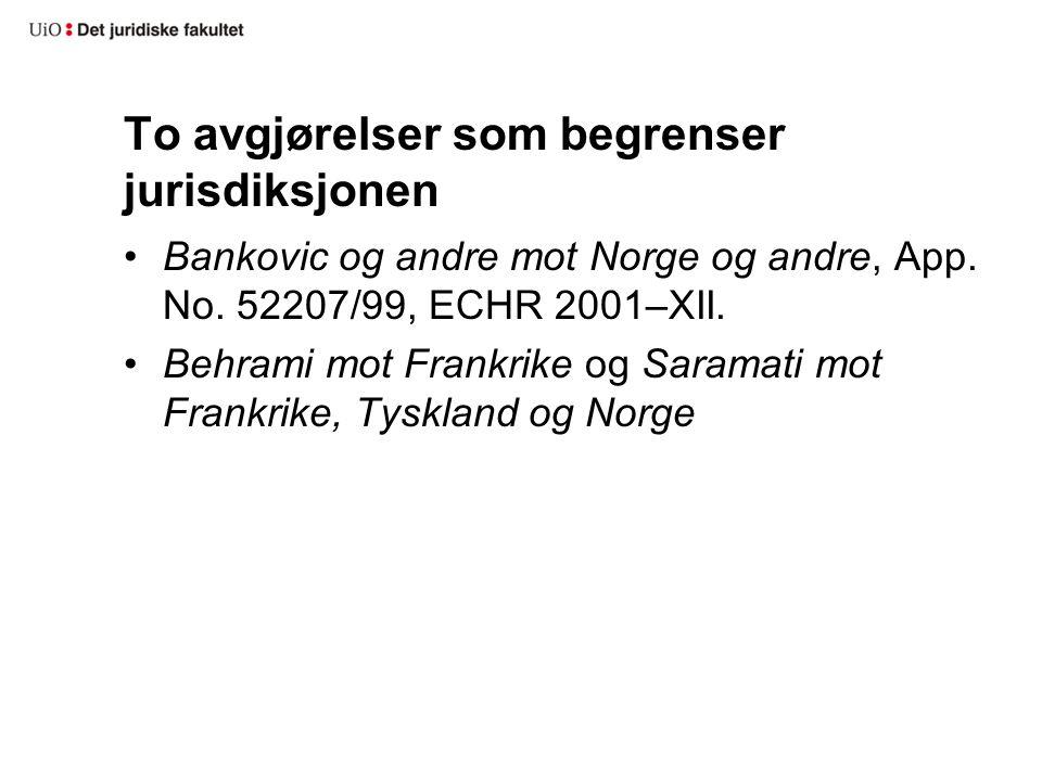 To avgjørelser som begrenser jurisdiksjonen Bankovic og andre mot Norge og andre, App. No. 52207/99, ECHR 2001–XII. Behrami mot Frankrike og Saramati