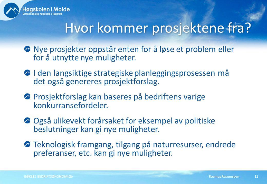 Rasmus RasmussenBØK311 BEDRIFTSØKONOMI 2b11 Nye prosjekter oppstår enten for å løse et problem eller for å utnytte nye muligheter. I den langsiktige s