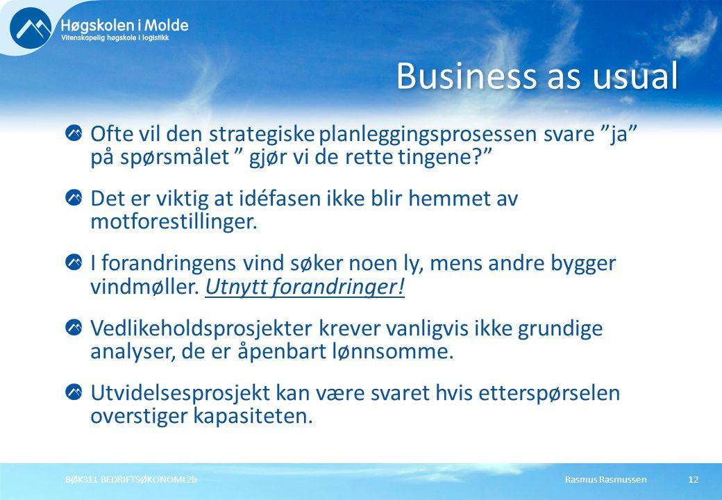 Rasmus RasmussenBØK311 BEDRIFTSØKONOMI 2b12 Ofte vil den strategiske planleggingsprosessen svare ja på spørsmålet gjør vi de rette tingene? Det er viktig at idéfasen ikke blir hemmet av motforestillinger.