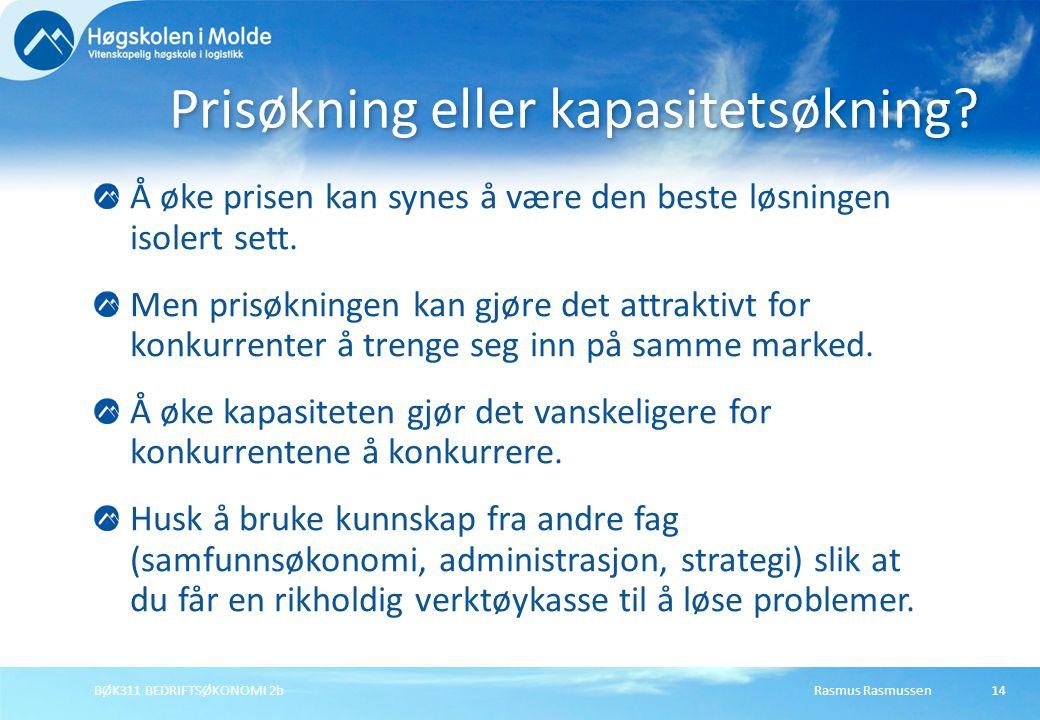 Rasmus RasmussenBØK311 BEDRIFTSØKONOMI 2b14 Å øke prisen kan synes å være den beste løsningen isolert sett. Men prisøkningen kan gjøre det attraktivt