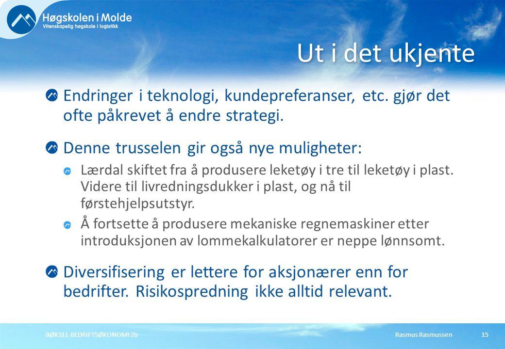 Rasmus RasmussenBØK311 BEDRIFTSØKONOMI 2b15 Endringer i teknologi, kundepreferanser, etc. gjør det ofte påkrevet å endre strategi. Denne trusselen gir