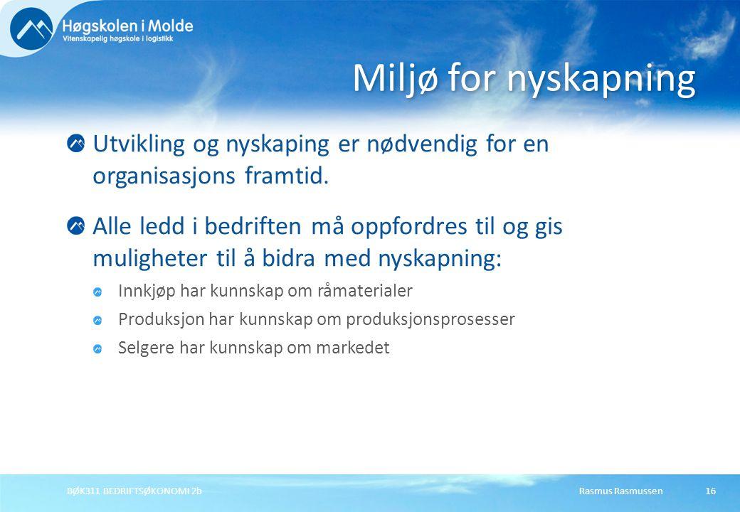 Rasmus RasmussenBØK311 BEDRIFTSØKONOMI 2b16 Utvikling og nyskaping er nødvendig for en organisasjons framtid. Alle ledd i bedriften må oppfordres til
