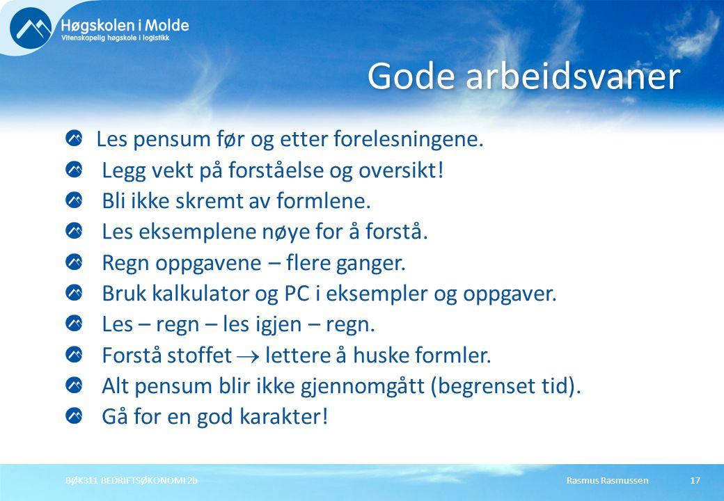 Rasmus RasmussenBØK311 BEDRIFTSØKONOMI 2b17 Les pensum før og etter forelesningene. Legg vekt på forståelse og oversikt! Bli ikke skremt av formlene.