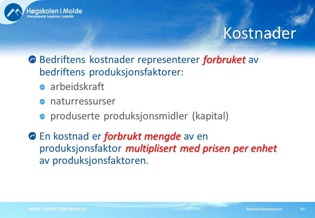 Rasmus RasmussenBØK311 BEDRIFTSØKONOMI 2b19 forbruket Bedriftens kostnader representerer forbruket av bedriftens produksjonsfaktorer: arbeidskraft nat