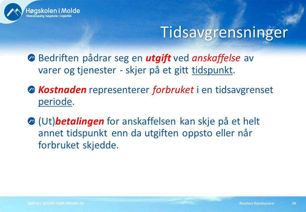 Rasmus RasmussenBØK311 BEDRIFTSØKONOMI 2b20 Bedriften pådrar seg en utgift ved anskaffelse av varer og tjenester - skjer på et gitt tidspunkt. Kostnad