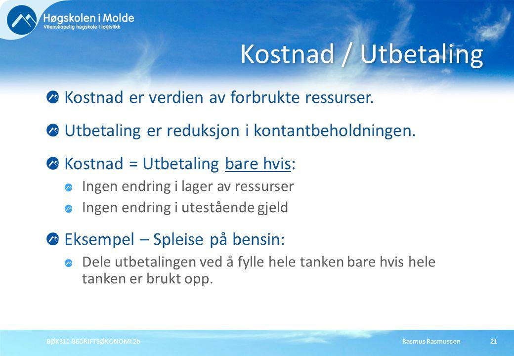 Rasmus RasmussenBØK311 BEDRIFTSØKONOMI 2b21 Kostnad er verdien av forbrukte ressurser. Utbetaling er reduksjon i kontantbeholdningen. Kostnad = Utbeta