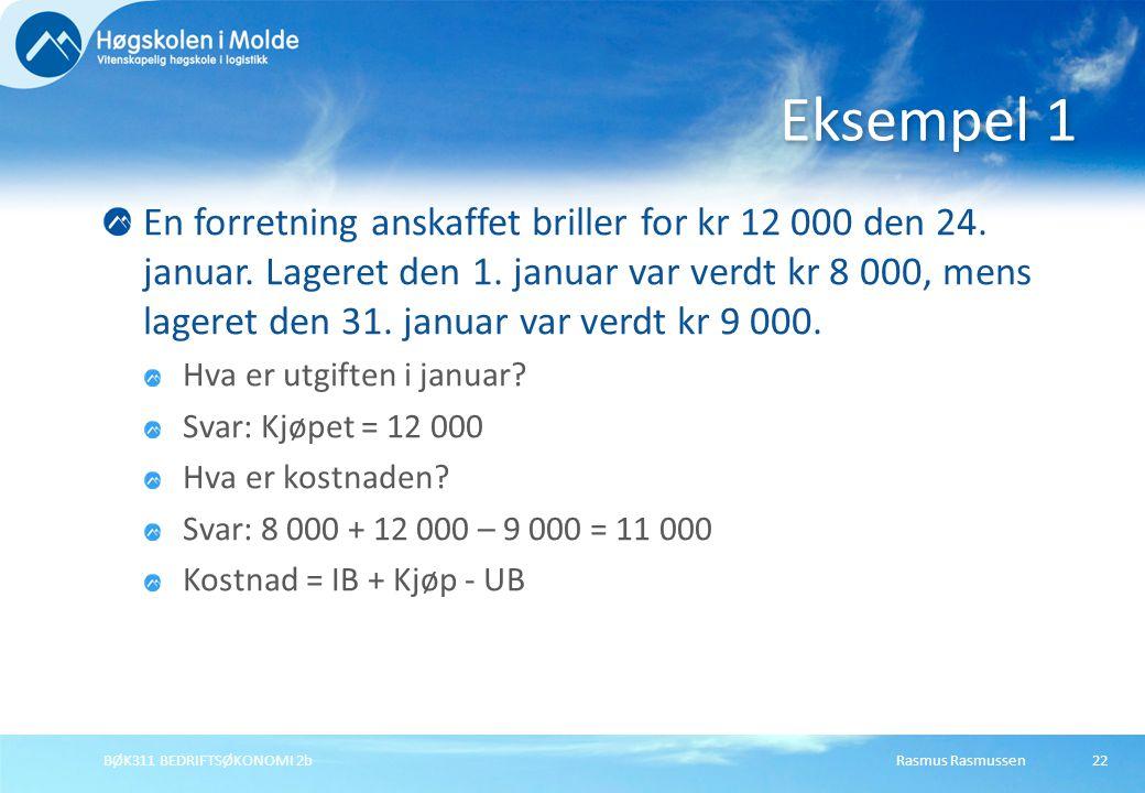 Rasmus RasmussenBØK311 BEDRIFTSØKONOMI 2b22 En forretning anskaffet briller for kr 12 000 den 24. januar. Lageret den 1. januar var verdt kr 8 000, me