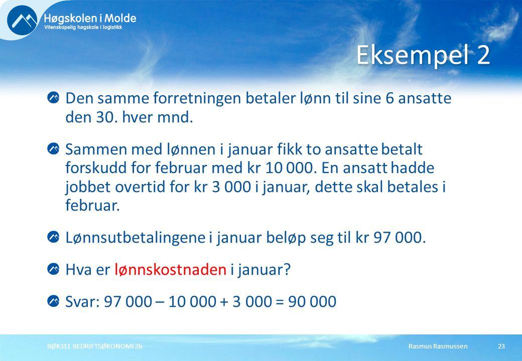 Rasmus RasmussenBØK311 BEDRIFTSØKONOMI 2b23 Den samme forretningen betaler lønn til sine 6 ansatte den 30. hver mnd. Sammen med lønnen i januar fikk t