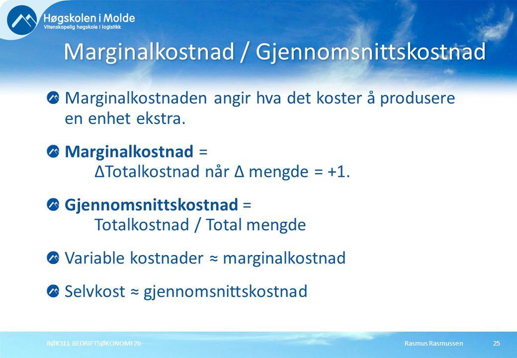 Rasmus RasmussenBØK311 BEDRIFTSØKONOMI 2b25 Marginalkostnaden angir hva det koster å produsere en enhet ekstra. Marginalkostnad = ∆Totalkostnad når ∆