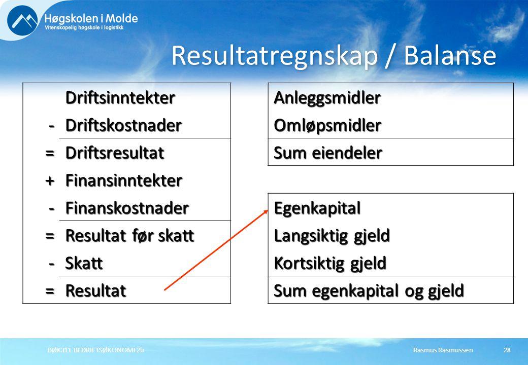 Rasmus RasmussenBØK311 BEDRIFTSØKONOMI 2b28 Resultatregnskap / Balanse Driftsinntekter -Driftskostnader =Driftsresultat +Finansinntekter -Finanskostna