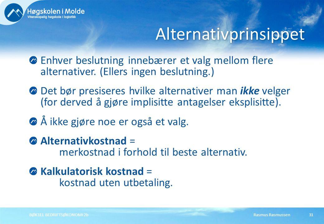 Rasmus RasmussenBØK311 BEDRIFTSØKONOMI 2b31 Enhver beslutning innebærer et valg mellom flere alternativer. (Ellers ingen beslutning.) Det bør presiser