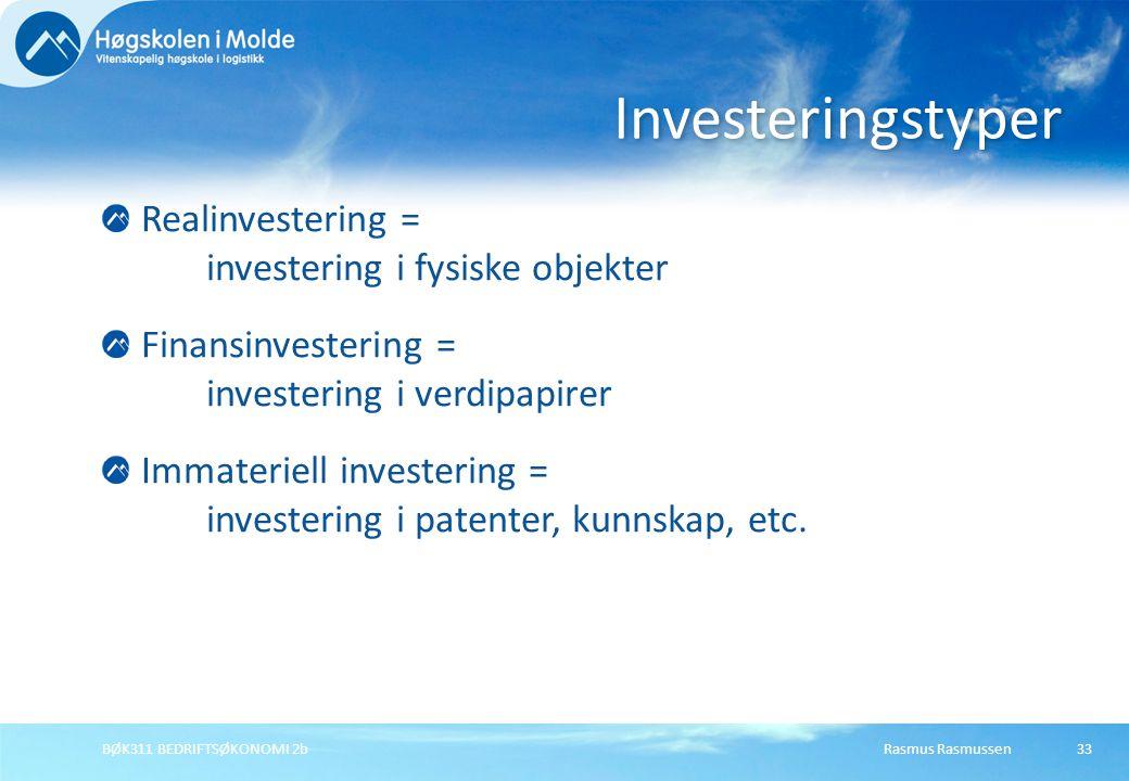 Rasmus RasmussenBØK311 BEDRIFTSØKONOMI 2b33 Realinvestering = investering i fysiske objekter Finansinvestering = investering i verdipapirer Immateriel