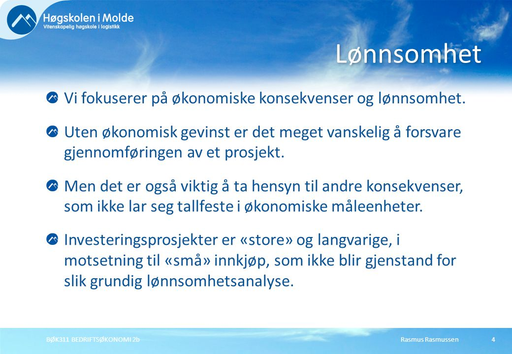 Rasmus RasmussenBØK311 BEDRIFTSØKONOMI 2b4 Vi fokuserer på økonomiske konsekvenser og lønnsomhet. Uten økonomisk gevinst er det meget vanskelig å fors