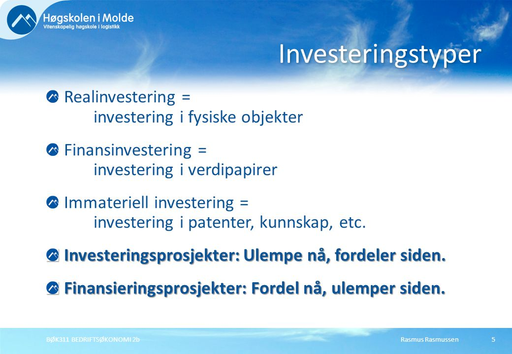 Rasmus RasmussenBØK311 BEDRIFTSØKONOMI 2b5 Realinvestering = investering i fysiske objekter Finansinvestering = investering i verdipapirer Immateriell investering = investering i patenter, kunnskap, etc.